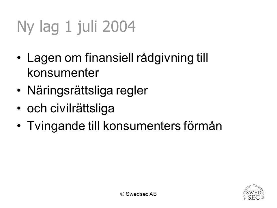 © Swedsec AB Ny lag 1 juli 2004 Lagen om finansiell rådgivning till konsumenter Näringsrättsliga regler och civilrättsliga Tvingande till konsumenters förmån