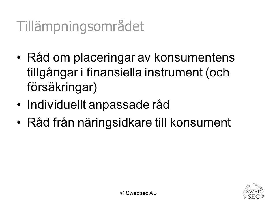 © Swedsec AB Tillämpningsområdet Råd om placeringar av konsumentens tillgångar i finansiella instrument (och försäkringar) Individuellt anpassade råd Råd från näringsidkare till konsument