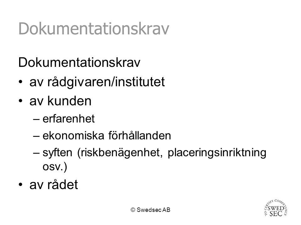 © Swedsec AB Dokumentationskrav av rådgivaren/institutet av kunden –erfarenhet –ekonomiska förhållanden –syften (riskbenägenhet, placeringsinriktning osv.) av rådet