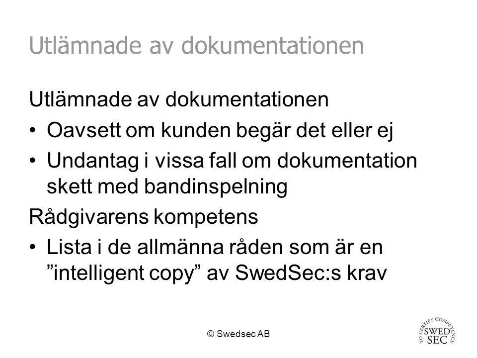 © Swedsec AB Utlämnade av dokumentationen Oavsett om kunden begär det eller ej Undantag i vissa fall om dokumentation skett med bandinspelning Rådgivarens kompetens Lista i de allmänna råden som är en intelligent copy av SwedSec:s krav