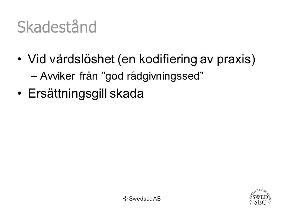 © Swedsec AB Skadestånd Vid vårdslöshet (en kodifiering av praxis) –Avviker från god rådgivningssed Ersättningsgill skada