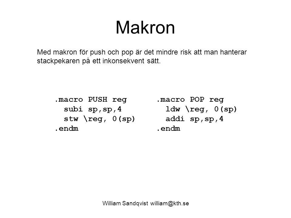William Sandqvist william@kth.se Makron Med makron för push och pop är det mindre risk att man hanterar stackpekaren på ett inkonsekvent sätt..macro PUSH reg subi sp,sp,4 stw \reg, 0(sp).endm.macro POP reg ldw \reg, 0(sp) addi sp,sp,4.endm