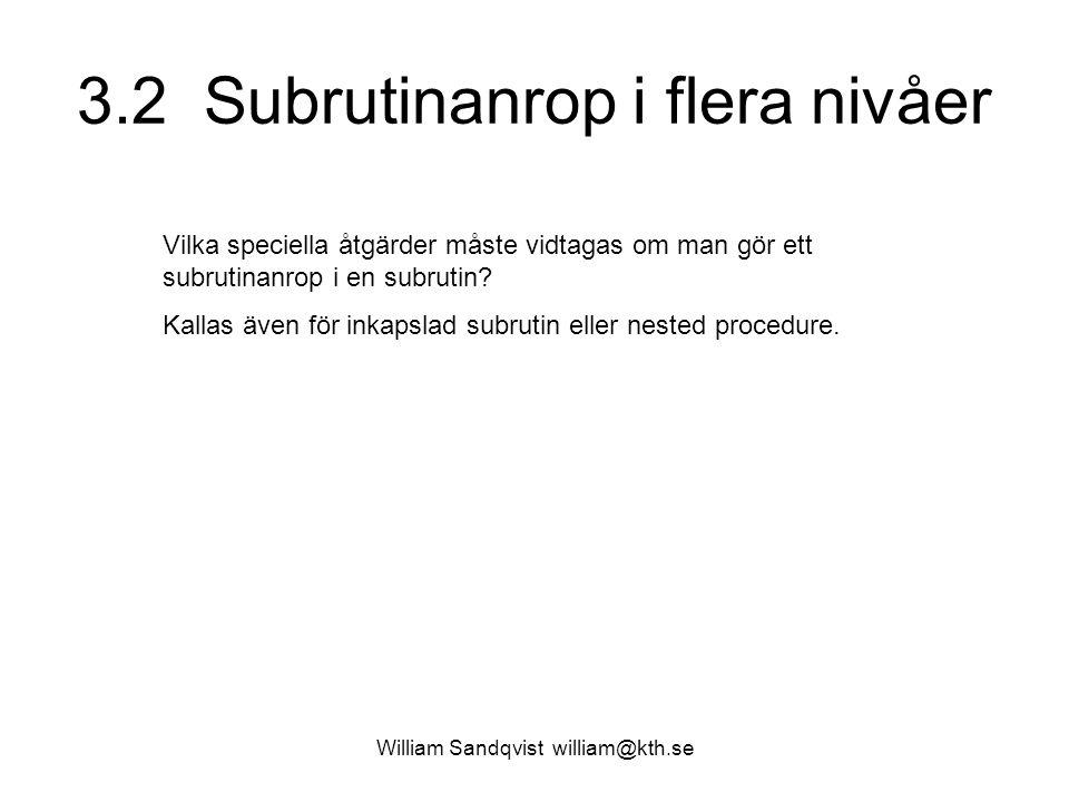 William Sandqvist william@kth.se 3.2 Subrutinanrop i flera nivåer Vilka speciella åtgärder måste vidtagas om man gör ett subrutinanrop i en subrutin.