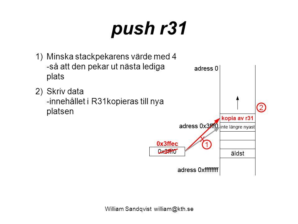 William Sandqvist william@kth.se push r31 1)Minska stackpekarens värde med 4 -så att den pekar ut nästa lediga plats 2)Skriv data -innehållet i R31kop