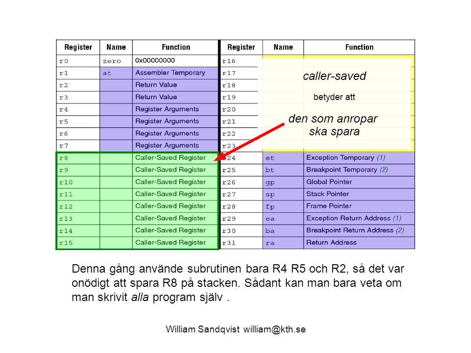 William Sandqvist william@kth.se Denna gång använde subrutinen bara R4 R5 och R2, så det var onödigt att spara R8 på stacken. Sådant kan man bara veta
