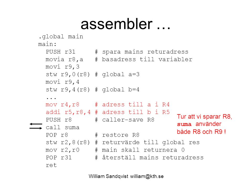 William Sandqvist william@kth.se assembler ….global main main: PUSH r31 # spara mains returadress movia r8,a # basadress till variabler movi r9,3 stw