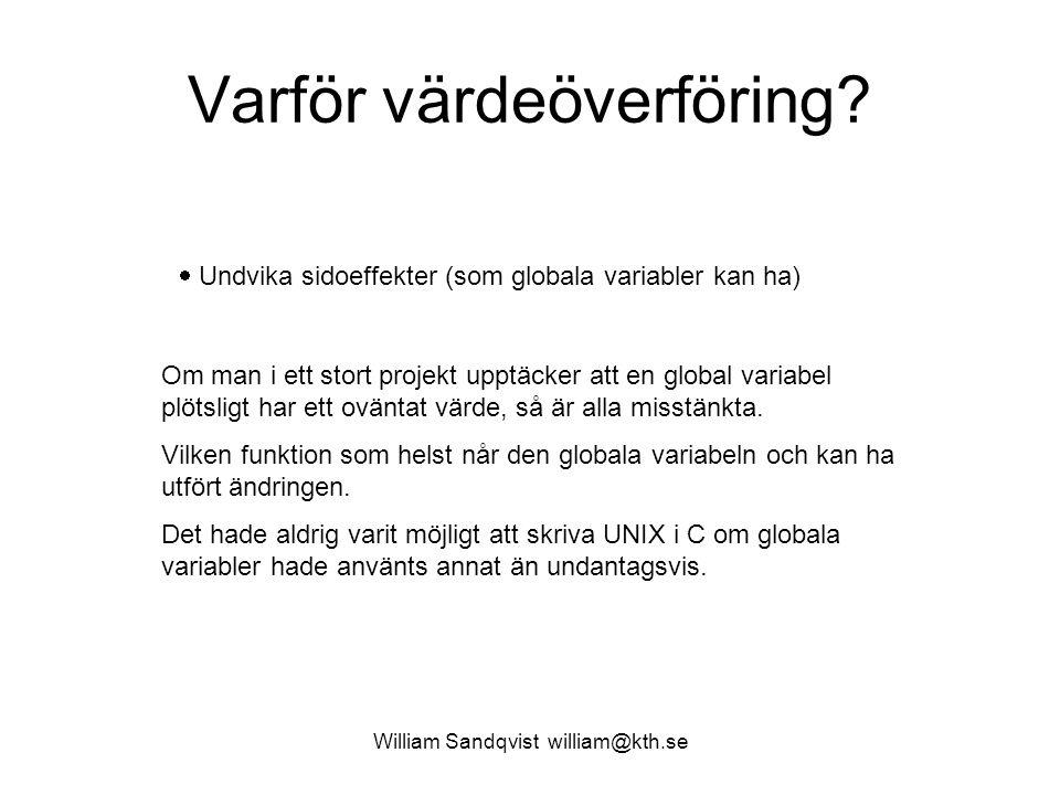 William Sandqvist william@kth.se Varför värdeöverföring?  Undvika sidoeffekter (som globala variabler kan ha) Om man i ett stort projekt upptäcker at