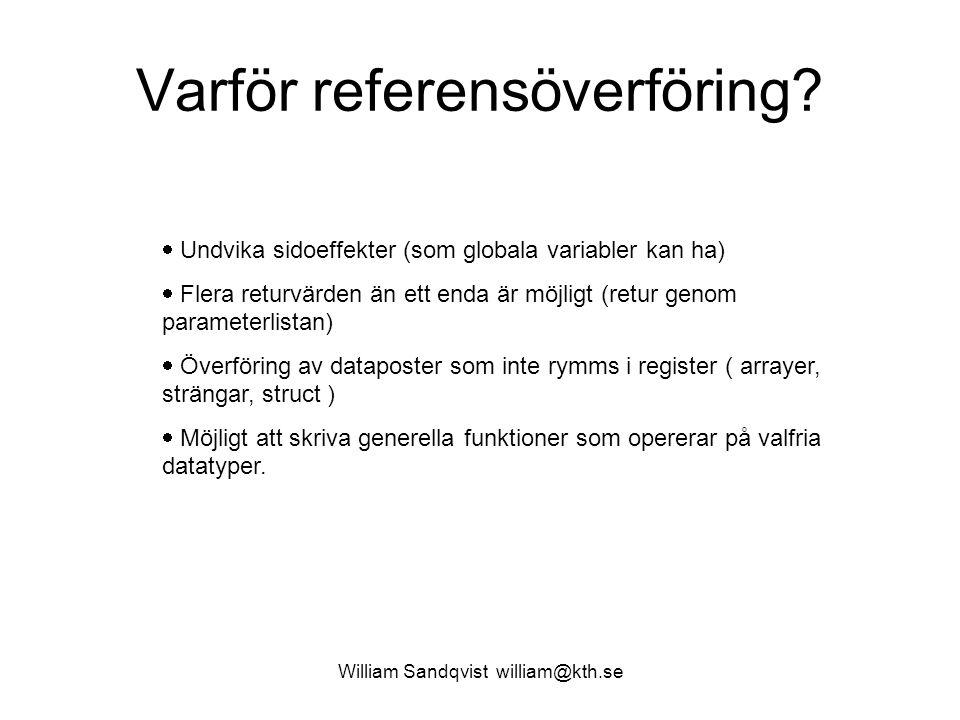 William Sandqvist william@kth.se Varför referensöverföring?  Undvika sidoeffekter (som globala variabler kan ha)  Flera returvärden än ett enda är m