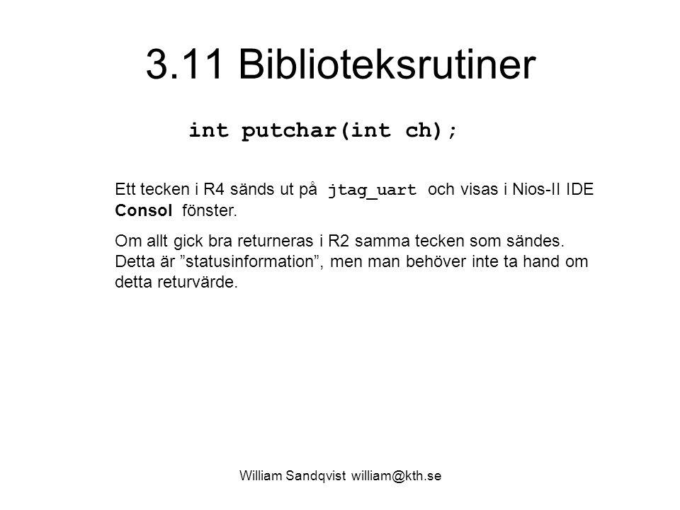 William Sandqvist william@kth.se 3.11 Biblioteksrutiner int putchar(int ch); Ett tecken i R4 sänds ut på jtag_uart och visas i Nios-II IDE Consol fönster.