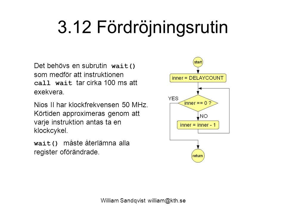 William Sandqvist william@kth.se 3.12 Fördröjningsrutin Det behövs en subrutin wait() som medför att instruktionen call wait tar cirka 100 ms att exekvera.