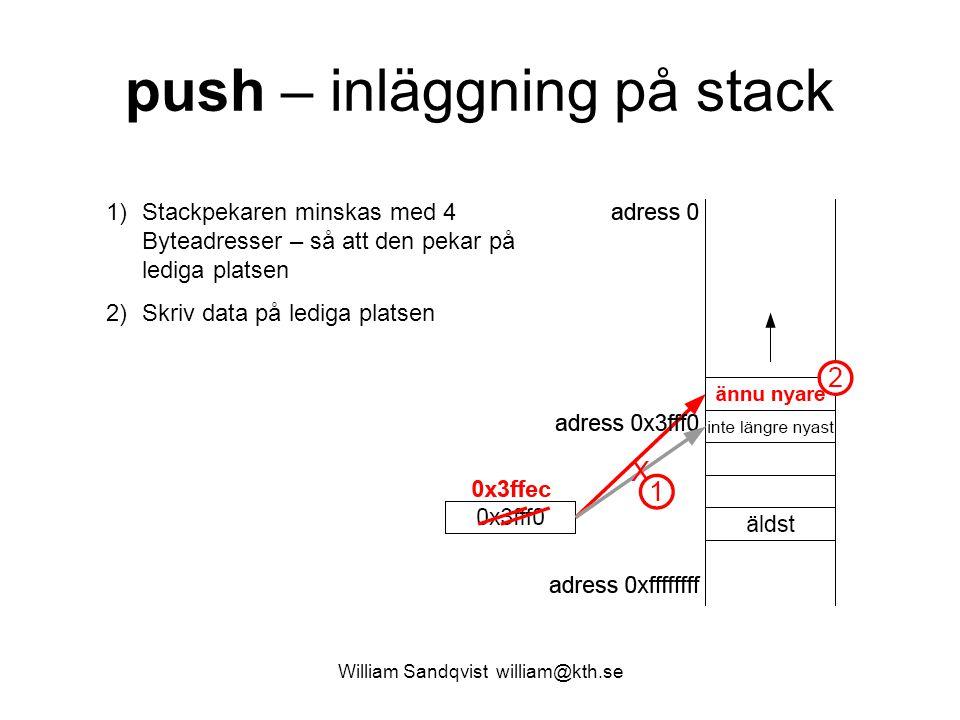 William Sandqvist william@kth.se push – inläggning på stack 1)Stackpekaren minskas med 4 Byteadresser – så att den pekar på lediga platsen 2)Skriv data på lediga platsen