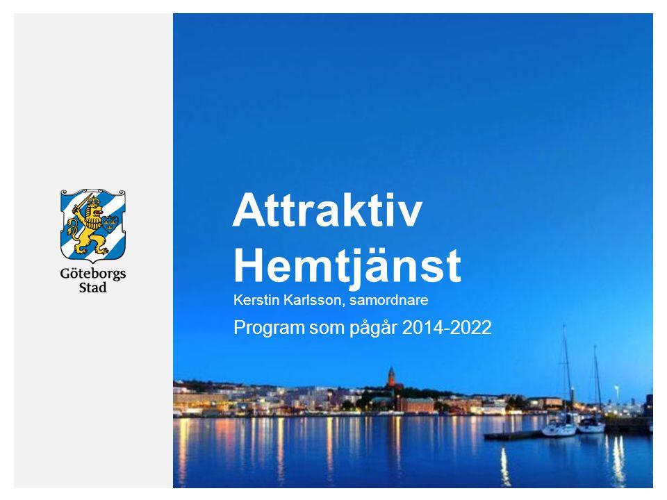 Attraktiv Hemtjänst Program som pågår 2014-2022 Kerstin Karlsson, samordnare
