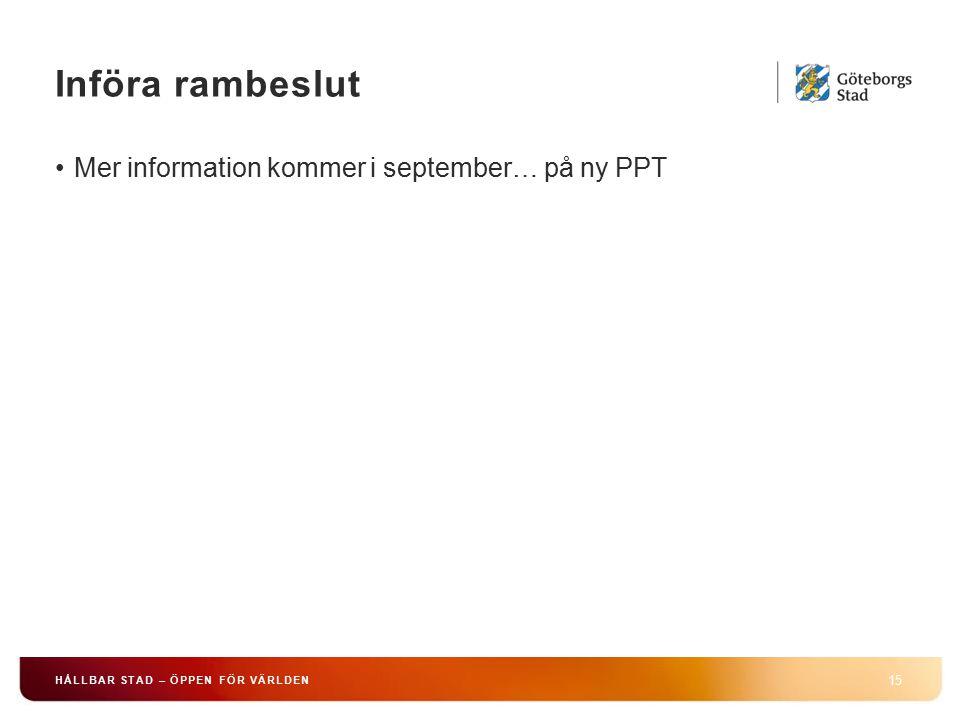 Införa rambeslut 15 HÅLLBAR STAD – ÖPPEN FÖR VÄRLDEN Mer information kommer i september… på ny PPT