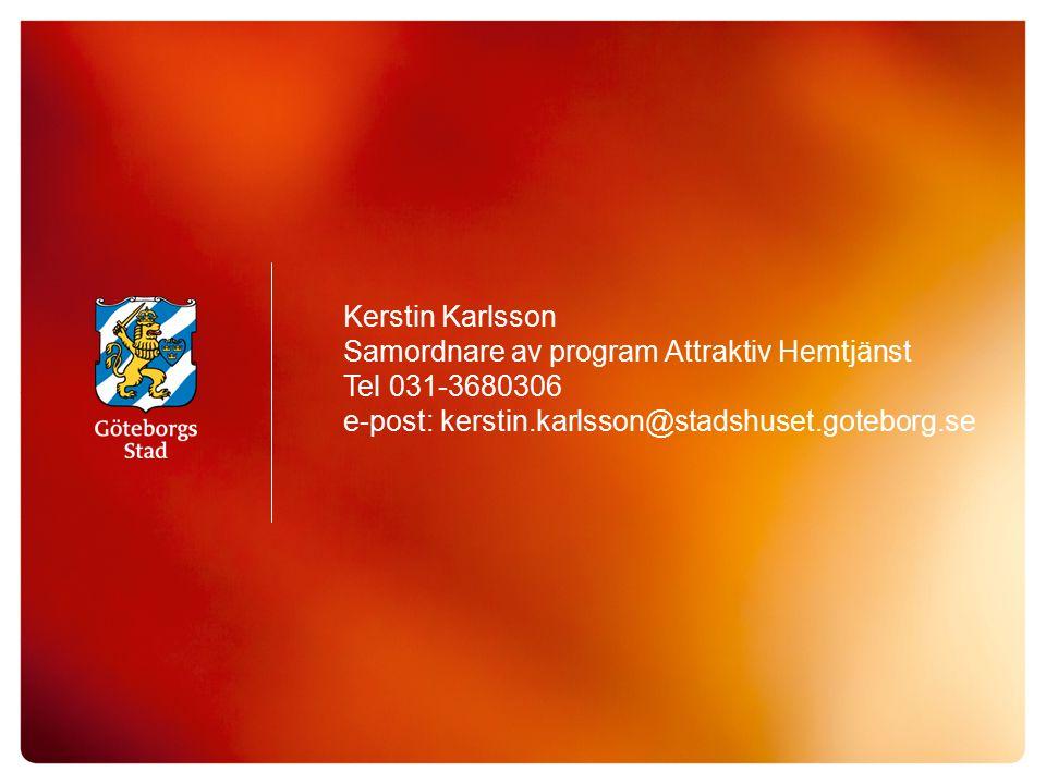 Kerstin Karlsson Samordnare av program Attraktiv Hemtjänst Tel 031-3680306 e-post: kerstin.karlsson@stadshuset.goteborg.se