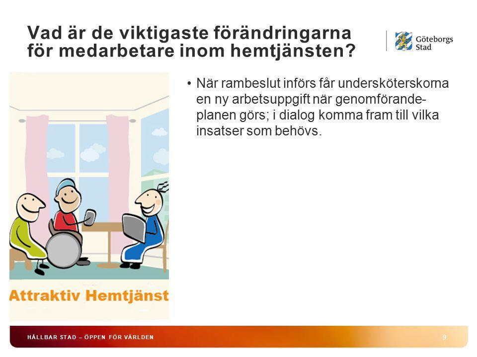 HÅLLBAR STAD – ÖPPEN FÖR VÄRLDEN 9 När rambeslut införs får undersköterskorna en ny arbetsuppgift när genomförande- planen görs; i dialog komma fram till vilka insatser som behövs.