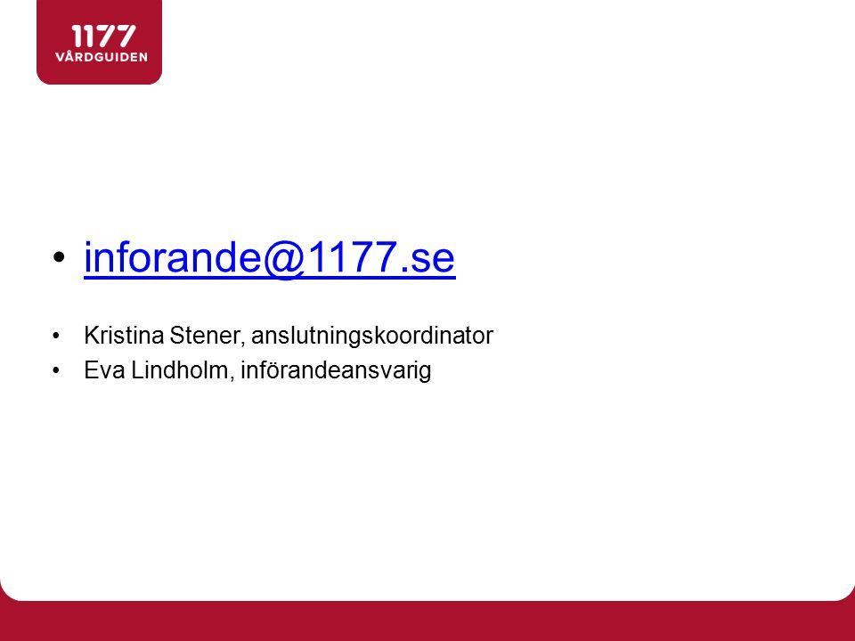 inforande@1177.se Kristina Stener, anslutningskoordinator Eva Lindholm, införandeansvarig