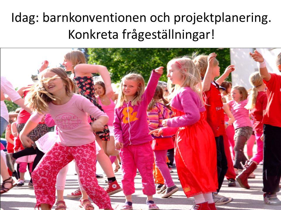 Idag: barnkonventionen och projektplanering. Konkreta frågeställningar!