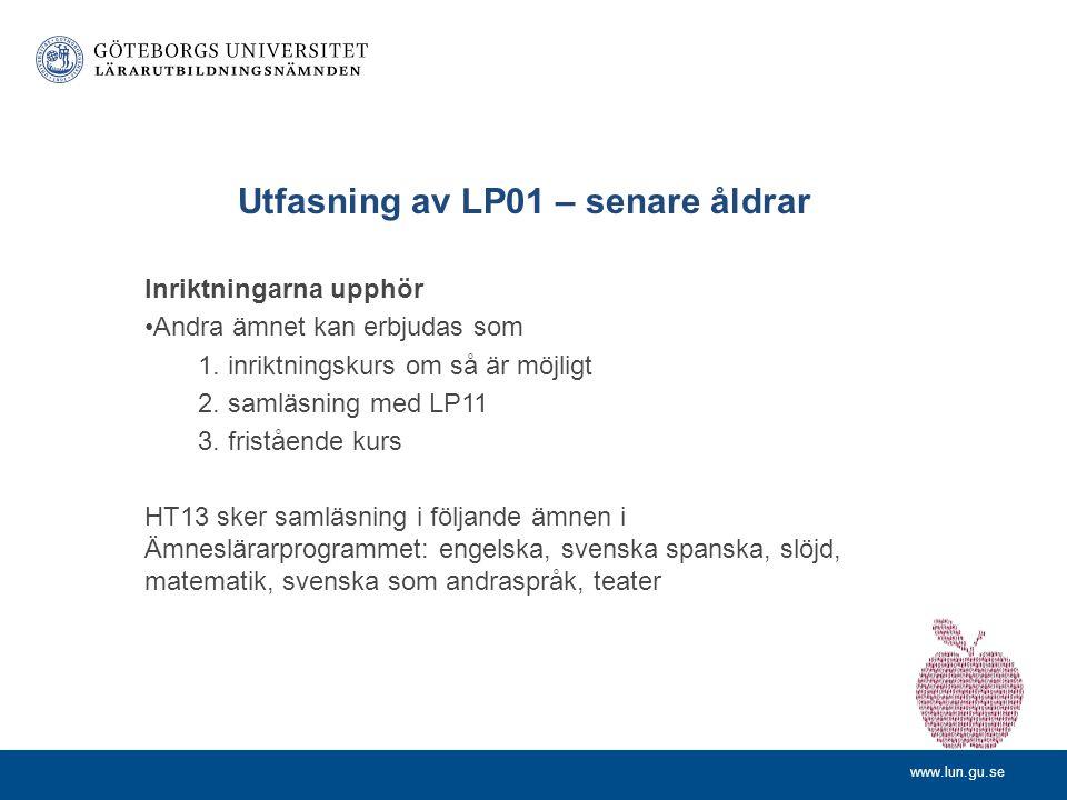 www.lun.gu.se Utfasning av LP01 – senare åldrar Inriktningarna upphör Andra ämnet kan erbjudas som 1. inriktningskurs om så är möjligt 2. samläsning m