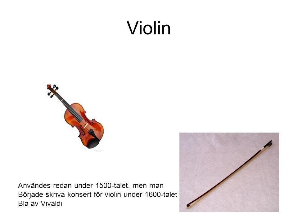 Violin Användes redan under 1500-talet, men man Började skriva konsert för violin under 1600-talet Bla av Vivaldi