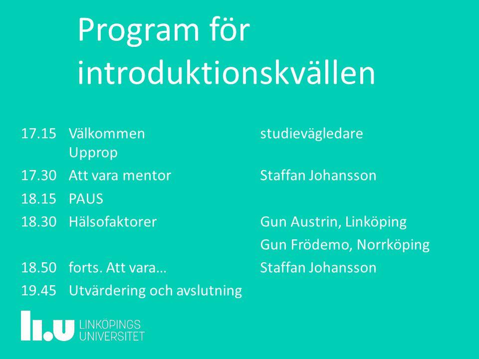 Program för introduktionskvällen 17.15 Välkommenstudievägledare Upprop 17.30Att vara mentorStaffan Johansson 18.15PAUS 18.30HälsofaktorerGun Austrin, Linköping Gun Frödemo, Norrköping 18.50 forts.