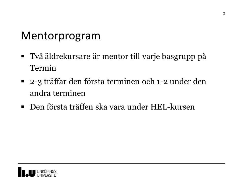 Mentorprogram  Två äldrekursare är mentor till varje basgrupp på Termin  2-3 träffar den första terminen och 1-2 under den andra terminen  Den första träffen ska vara under HEL-kursen 2