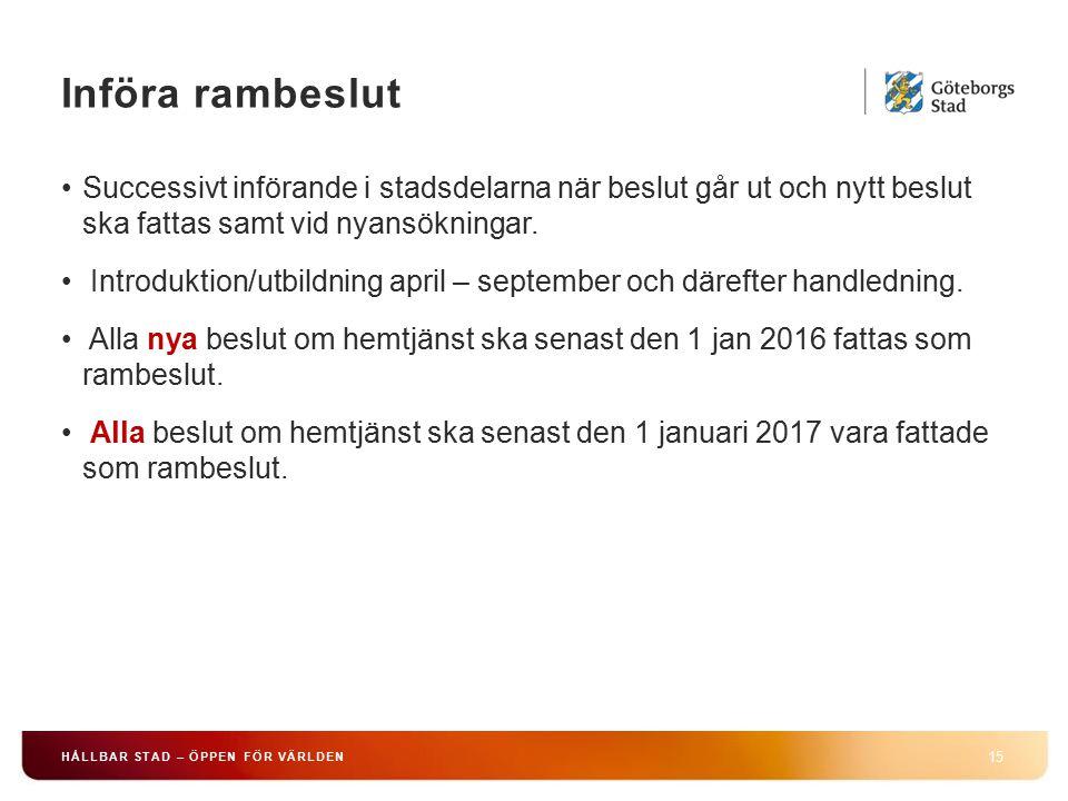 Införa rambeslut 15 HÅLLBAR STAD – ÖPPEN FÖR VÄRLDEN Successivt införande i stadsdelarna när beslut går ut och nytt beslut ska fattas samt vid nyansökningar.