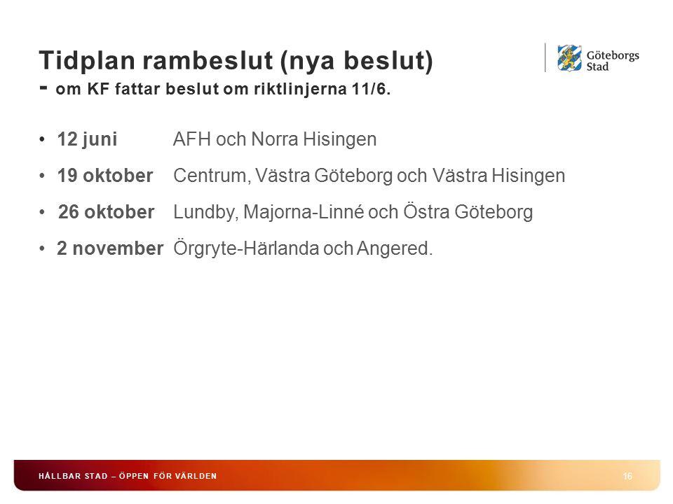 Tidplan rambeslut (nya beslut) - om KF fattar beslut om riktlinjerna 11/6. 16 HÅLLBAR STAD – ÖPPEN FÖR VÄRLDEN 12 juni AFH och Norra Hisingen 19 oktob