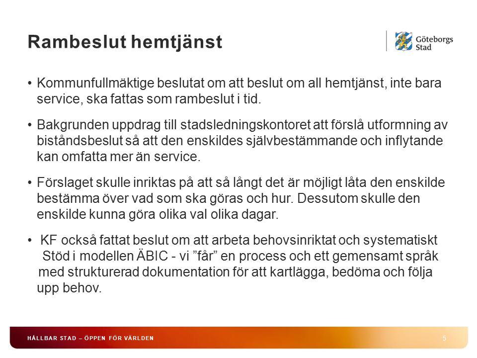 Rambeslut hemtjänst 5 HÅLLBAR STAD – ÖPPEN FÖR VÄRLDEN Kommunfullmäktige beslutat om att beslut om all hemtjänst, inte bara service, ska fattas som rambeslut i tid.