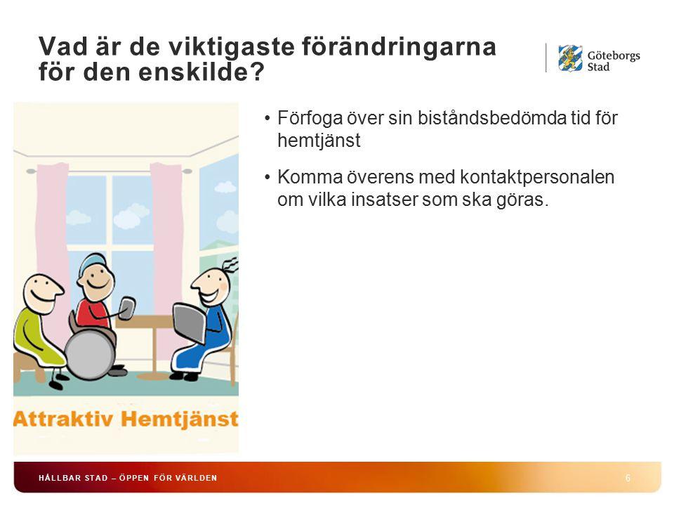 HÅLLBAR STAD – ÖPPEN FÖR VÄRLDEN 7 Handläggare fatta rambeslut om hemtjänst i tid, beslutar inte om service – och omsorgsinsatser.