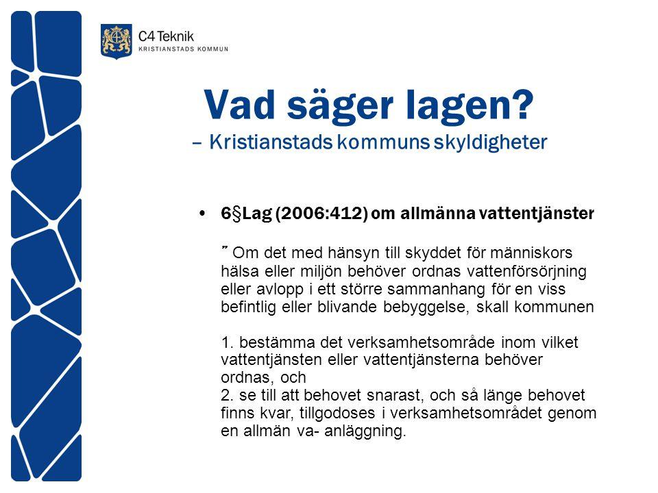 """Vad säger lagen? – Kristianstads kommuns skyldigheter 6§Lag (2006:412) om allmänna vattentjänster """" Om det med hänsyn till skyddet för människors häls"""