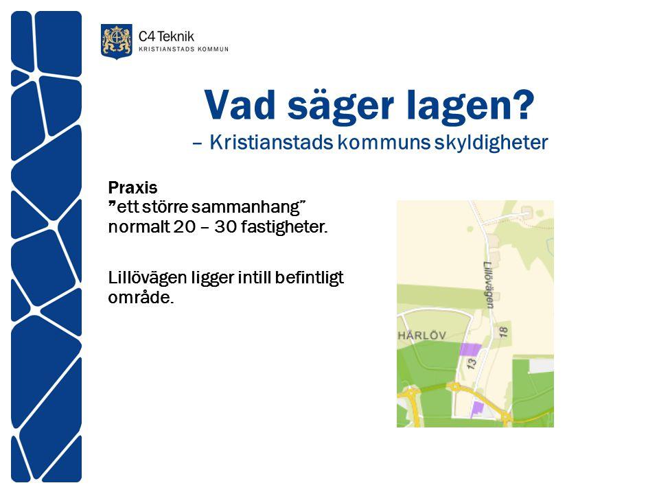 """Vad säger lagen? – Kristianstads kommuns skyldigheter Praxis """"ett större sammanhang"""" normalt 20 – 30 fastigheter. Lillövägen ligger intill befintligt"""
