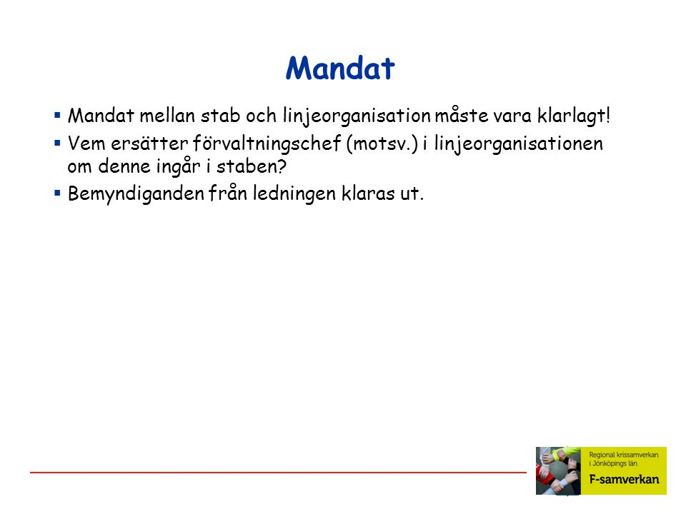 Mandat  Mandat mellan stab och linjeorganisation måste vara klarlagt.