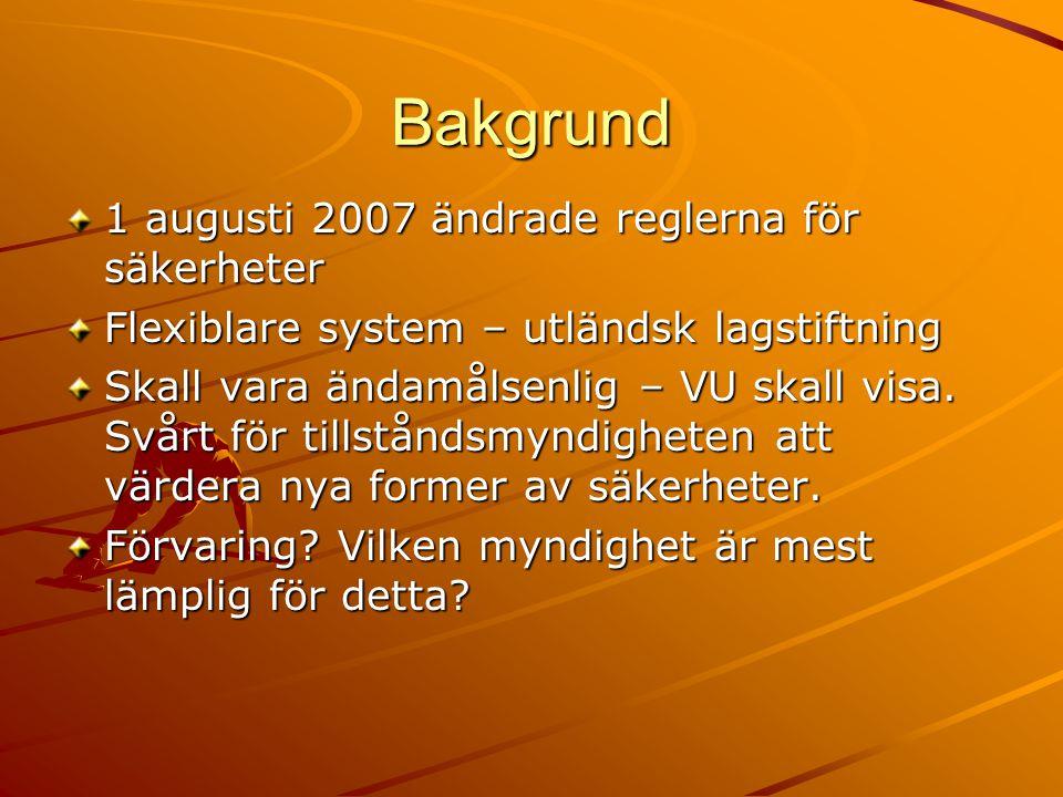 Bakgrund 1 augusti 2007 ändrade reglerna för säkerheter Flexiblare system – utländsk lagstiftning Skall vara ändamålsenlig – VU skall visa.