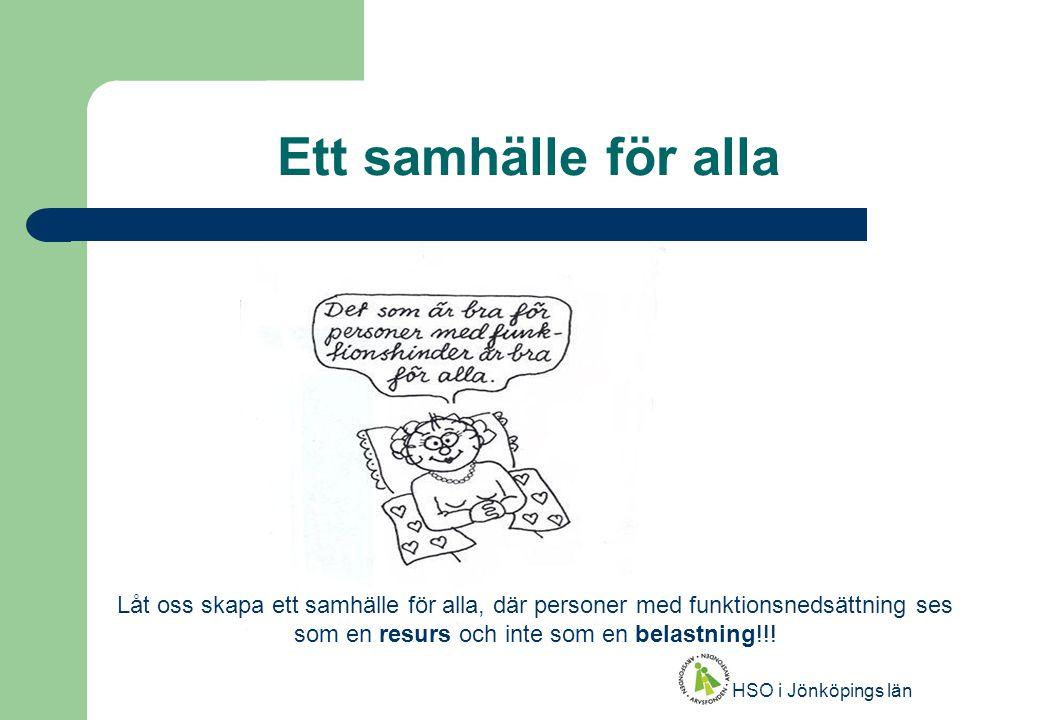 HSO i Jönköpings län Ett samhälle för alla Låt oss skapa ett samhälle för alla, där personer med funktionsnedsättning ses som en resurs och inte som en belastning!!!