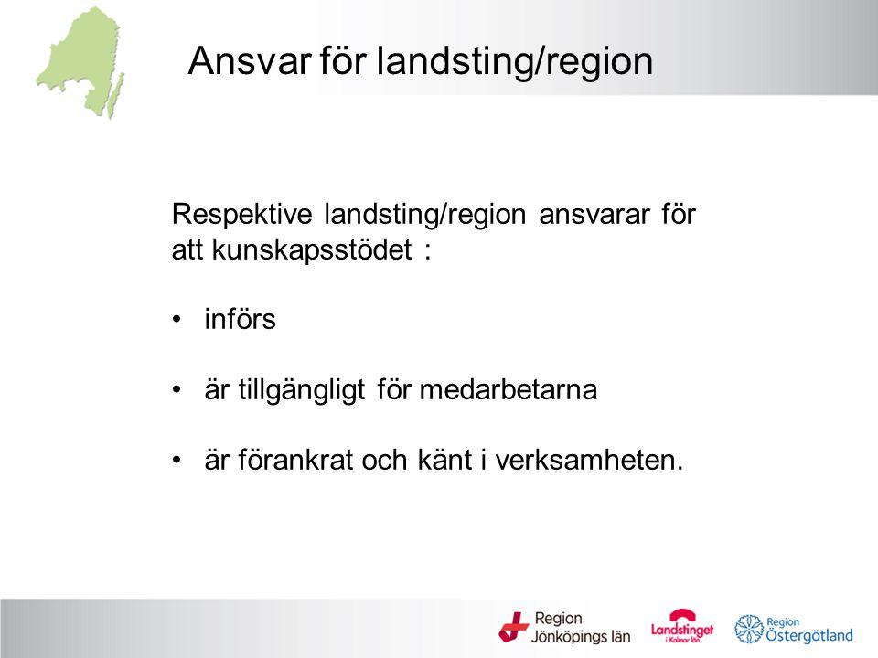 Respektive landsting/region ansvarar för att kunskapsstödet : införs är tillgängligt för medarbetarna är förankrat och känt i verksamheten. Ansvar för