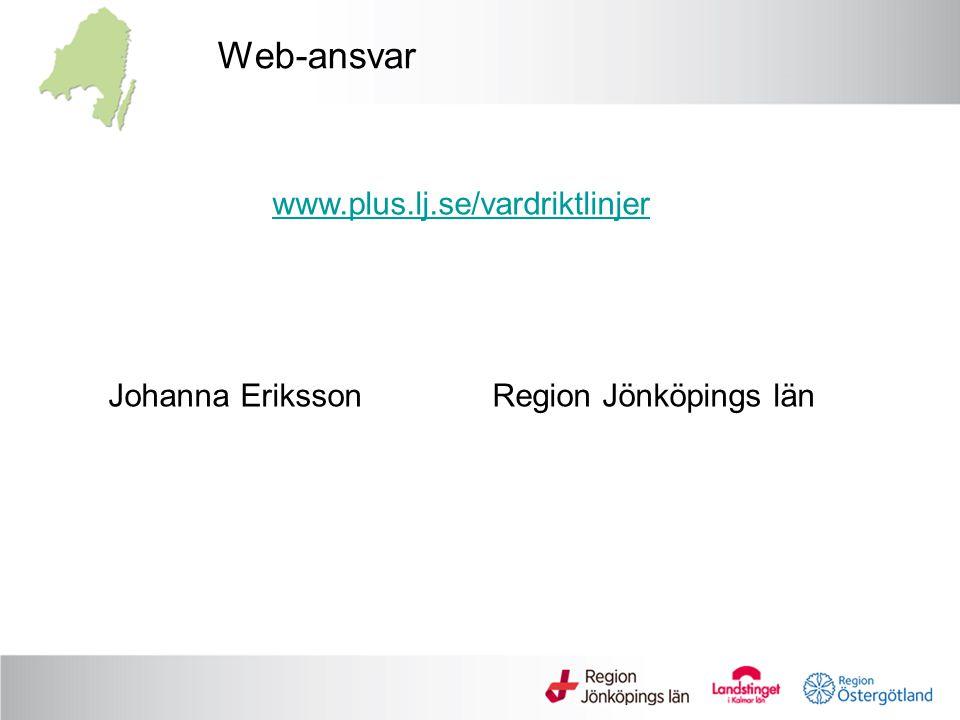 Web-ansvar www.plus.lj.se/vardriktlinjer Johanna ErikssonRegion Jönköpings län