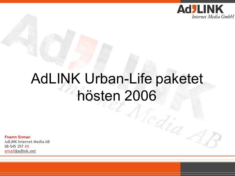 AdLINK Urban-Life paketet hösten 2006 Fnamn Enman AdLINK Internet Media AB 08-545 257 XX email@adlink.net