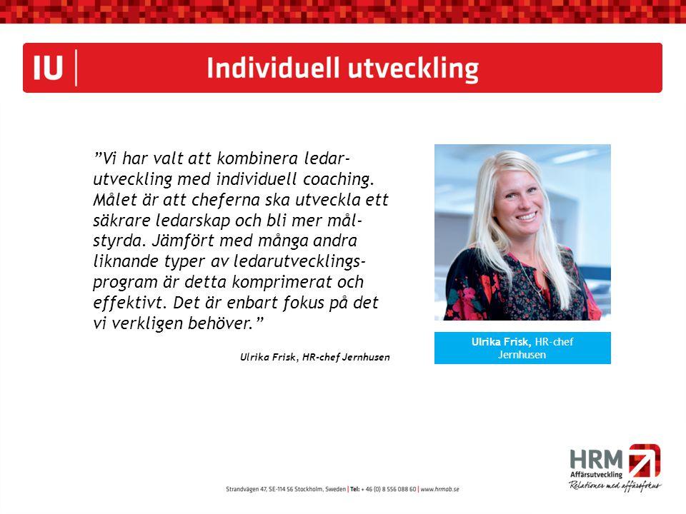 """""""Vi har valt att kombinera ledar- utveckling med individuell coaching. Målet är att cheferna ska utveckla ett säkrare ledarskap och bli mer mål- styrd"""