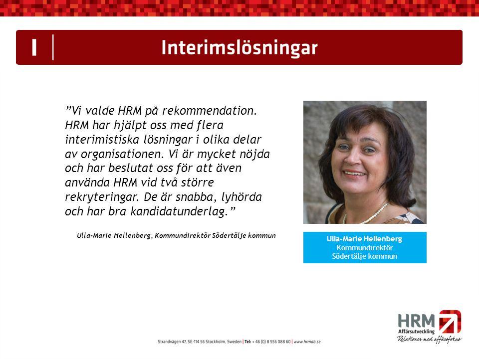 """""""Vi valde HRM på rekommendation. HRM har hjälpt oss med flera interimistiska lösningar i olika delar av organisationen. Vi är mycket nöjda och har bes"""