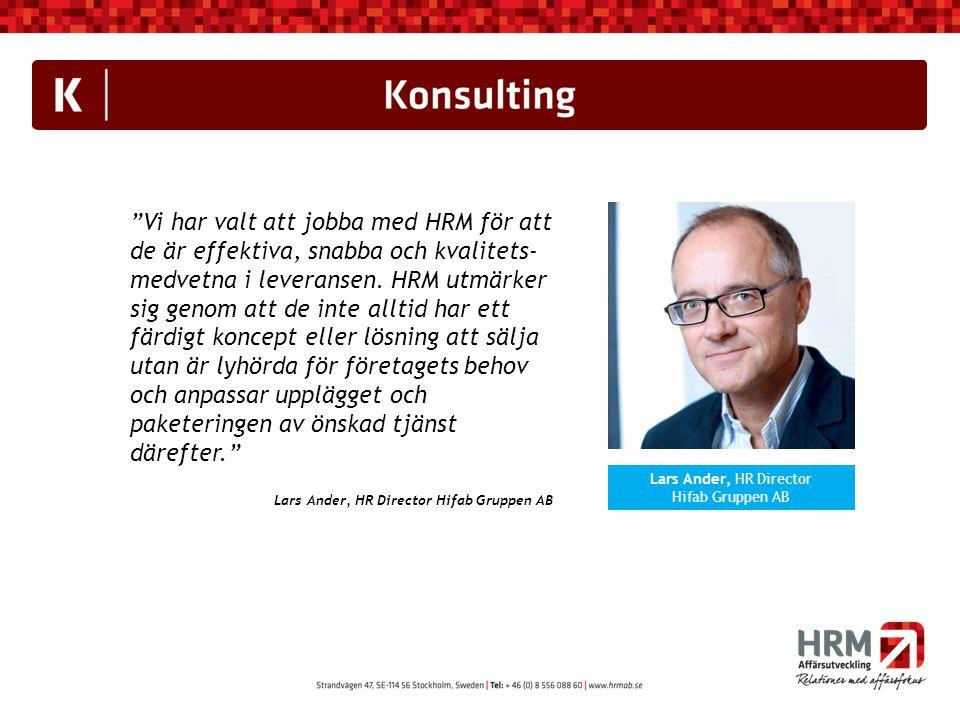 """""""Vi har valt att jobba med HRM för att de är effektiva, snabba och kvalitets- medvetna i leveransen. HRM utmärker sig genom att de inte alltid har ett"""