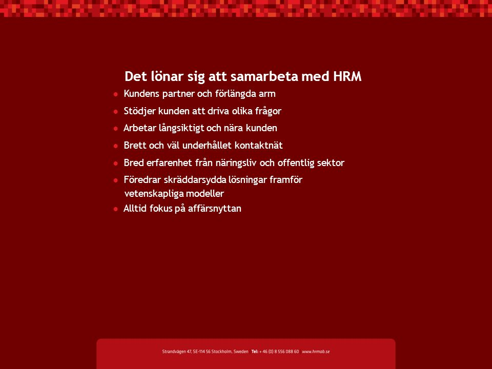 Det lönar sig att samarbeta med HRM ● Kundens partner och förlängda arm ● Stödjer kunden att driva olika frågor ● Arbetar långsiktigt och nära kunden