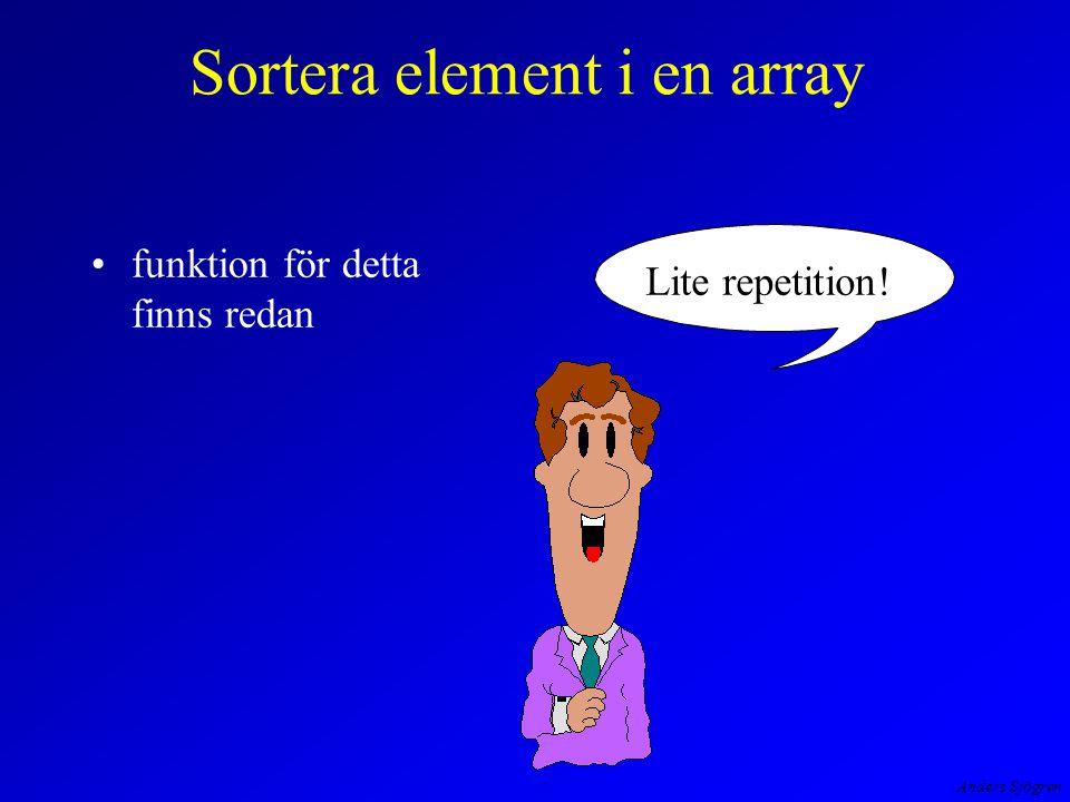 Anders Sjögren Sortera element i en array funktion för detta finns redan Lite repetition!