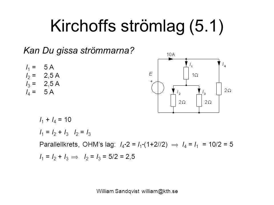Kirchoffs strömlag (5.1) Kan Du gissa strömmarna? I 1 = I 2 = I 3 = I 4 = 5 A 2,5 A 2,5 A 5 A I 1 + I 4 = 10 I 1 = I 2 + I 3 I 2 = I 3 Parallellkrets,