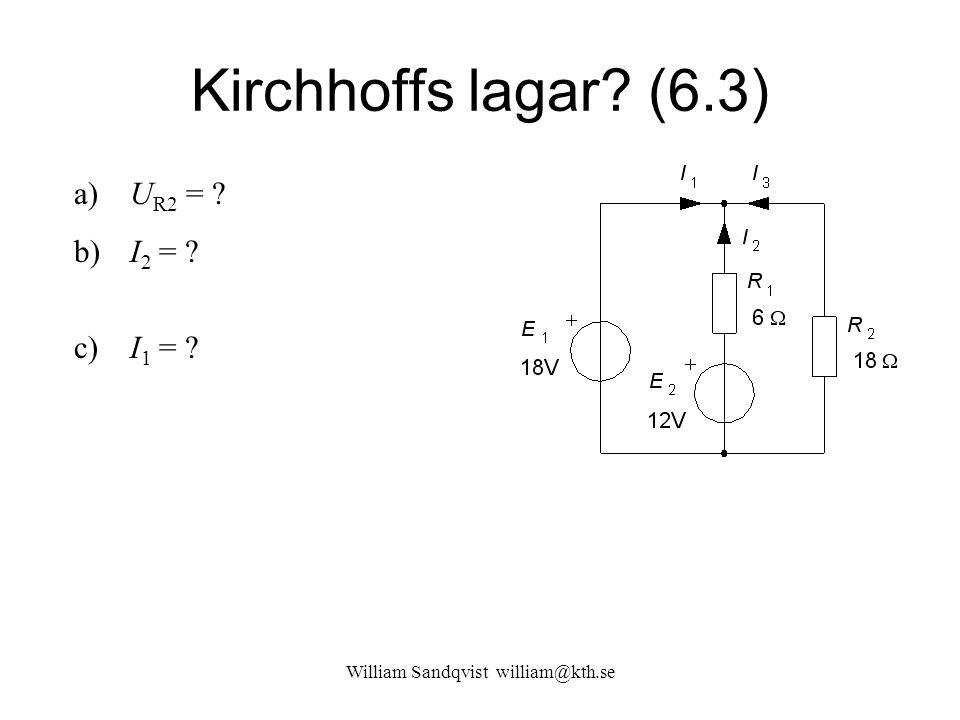 Kirchhoffs lagar? (6.3) a) U R2 = ? b) I 2 = ? c) I 1 = ?