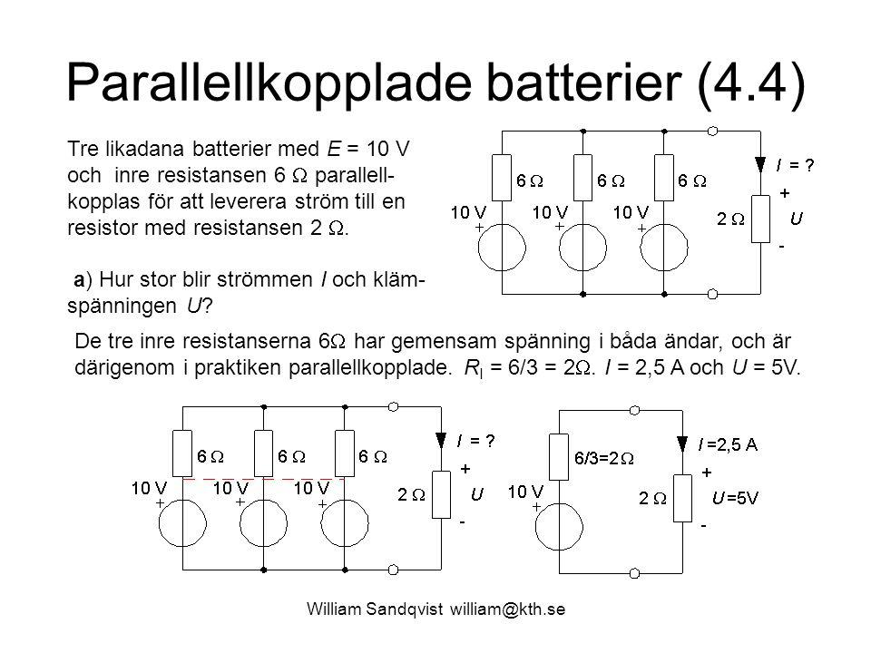 Parallellkopplade batterier (4.4) Tre likadana batterier med E = 10 V och inre resistansen 6  parallell- kopplas för att leverera ström till en resis
