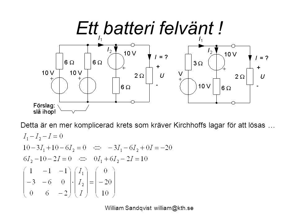 William Sandqvist william@kth.se Ett batteri felvänt ! Detta är en mer komplicerad krets som kräver Kirchhoffs lagar för att lösas …