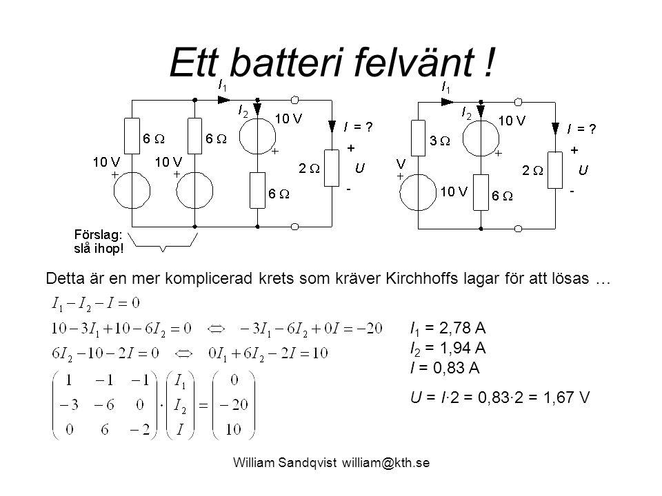 William Sandqvist william@kth.se Ett batteri felvänt ! Detta är en mer komplicerad krets som kräver Kirchhoffs lagar för att lösas … I 1 = 2,78 A I 2