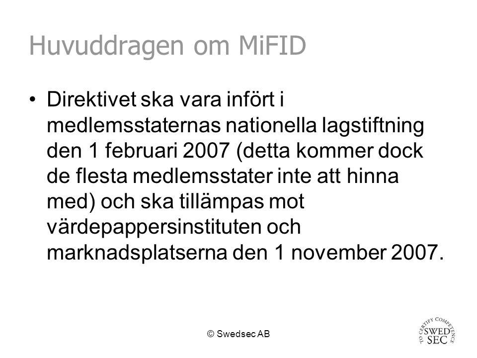 © Swedsec AB Huvuddragen om MiFID Direktivet ska vara infört i medlemsstaternas nationella lagstiftning den 1 februari 2007 (detta kommer dock de flesta medlemsstater inte att hinna med) och ska tillämpas mot värdepappersinstituten och marknadsplatserna den 1 november 2007.