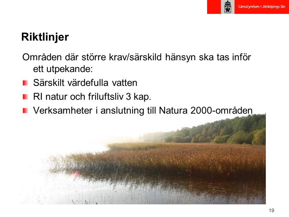 19 Riktlinjer Områden där större krav/särskild hänsyn ska tas inför ett utpekande: Särskilt värdefulla vatten RI natur och friluftsliv 3 kap. Verksamh