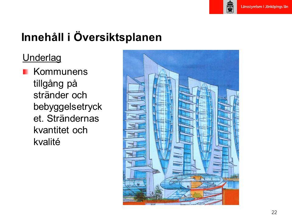 22 Innehåll i Översiktsplanen Underlag Kommunens tillgång på stränder och bebyggelsetryck et.